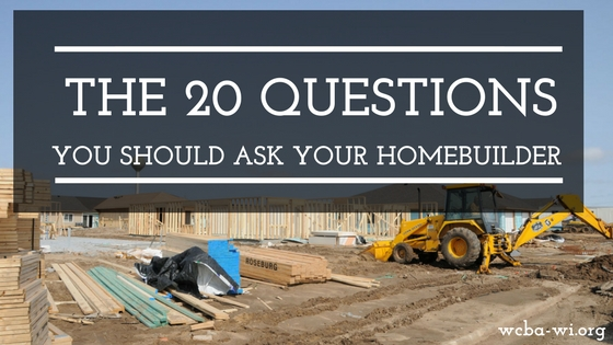 20 questions you should ask your home builder wcba for Good questions to ask a home builder